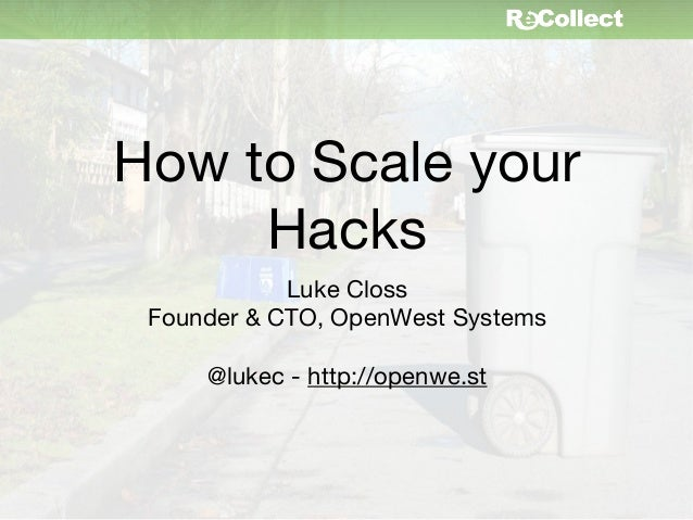 How to Scale your     Hacks            Luke Closs Founder & CTO, OpenWest Systems     @lukec - http://openwe.st