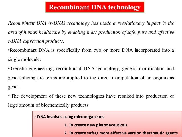 development of insulin using recombinant dna technologies A variety of diseases are treated using rdna proteins derived from humans or other animals insulin, for example, is used to treat diabetes before the development of rdna technology, these proteins had to be produced by isolating them from human or animal tissue, an expensive and difficult process.