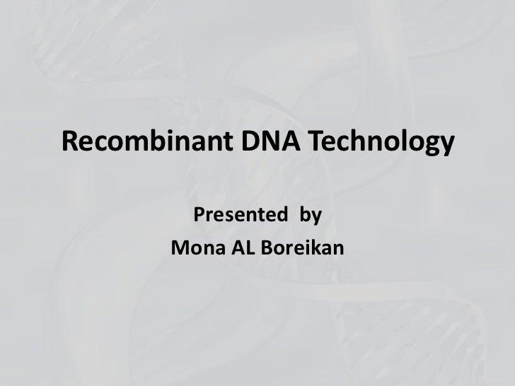 Recombinant DNA Technology        Presented by       Mona AL Boreikan