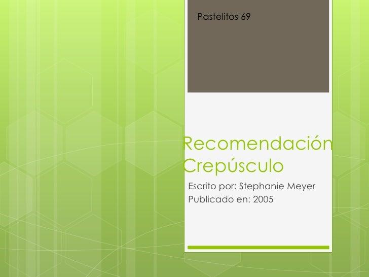 Pastelitos 69RecomendaciónCrepúsculoEscrito por: Stephanie MeyerPublicado en: 2005