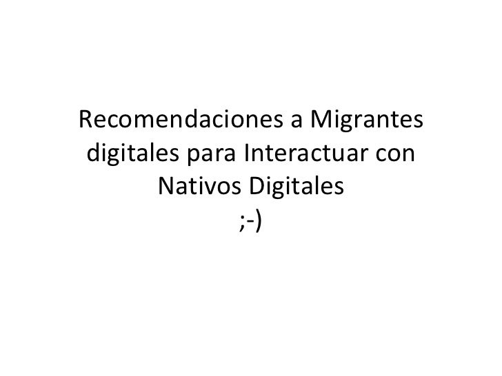 Recomendaciones a Migrantes digitales para Interactuar conNativos Digitales ;-)<br />