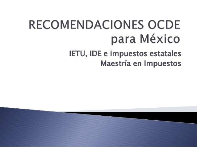 IETU, IDE e impuestos estatales         Maestría en Impuestos