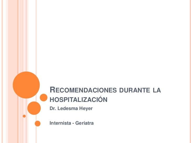 RECOMENDACIONES DURANTE LAHOSPITALIZACIÓNDr. Ledesma HeyerInternista - Geriatra