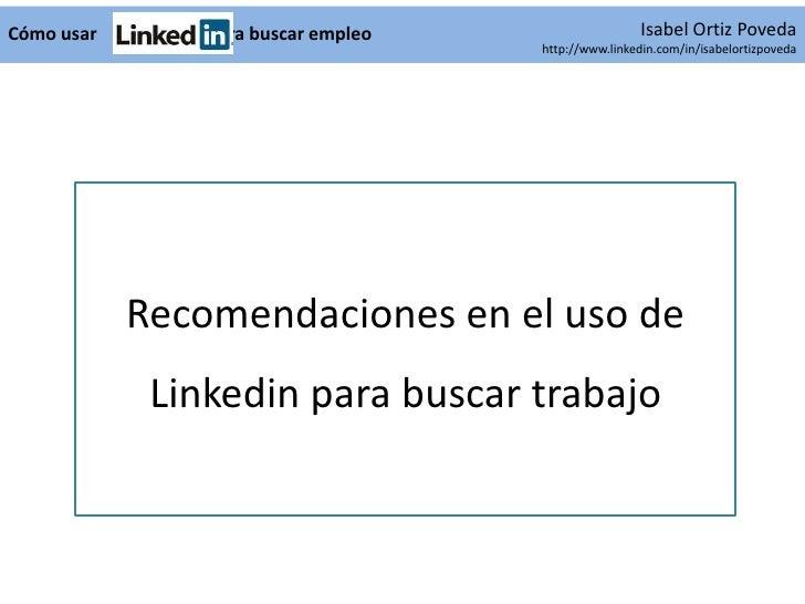 Cómo usar       para buscar empleo                    Isabel Ortiz Poveda                                     http://www.l...