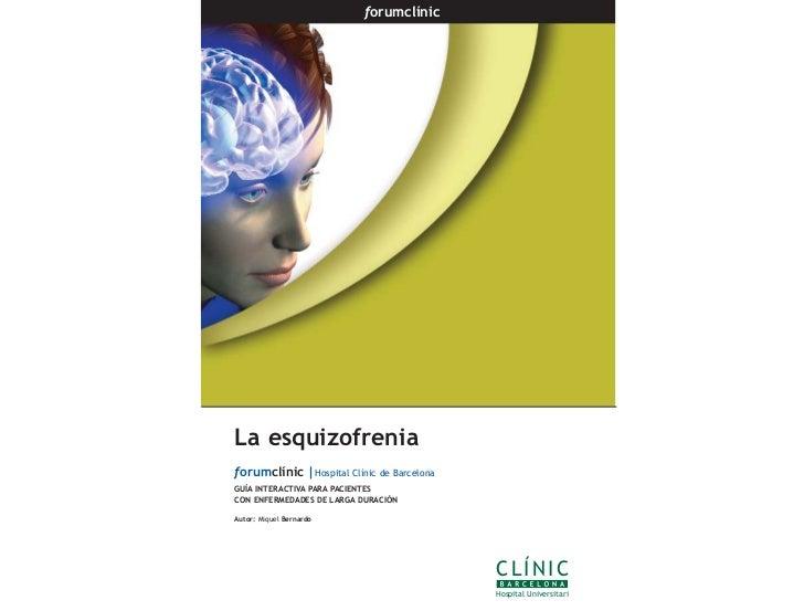 forumclínicLa esquizofreniaforumclínic   Hospital Clínic de BarcelonaGUÍA INTERACTIVA PARA PACIENTESCON ENFERMEDADES DE LA...