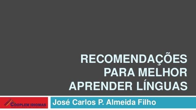 RECOMENDAÇÕES PARA MELHOR APRENDER LÍNGUAS José Carlos P. Almeida Filho