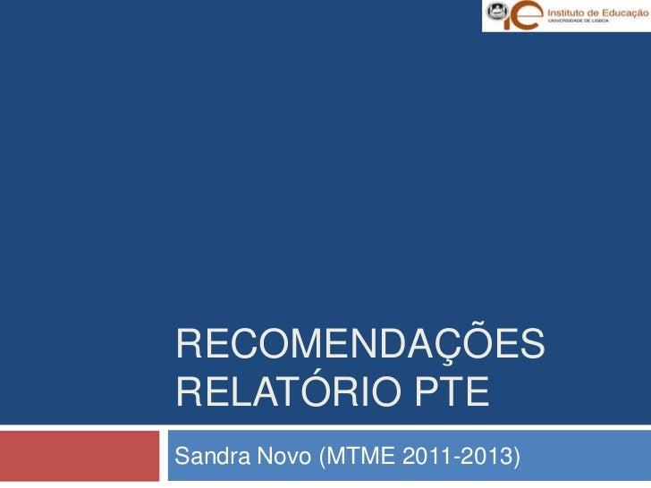 RECOMENDAÇÕESRELATÓRIO PTESandra Novo (MTME 2011-2013)
