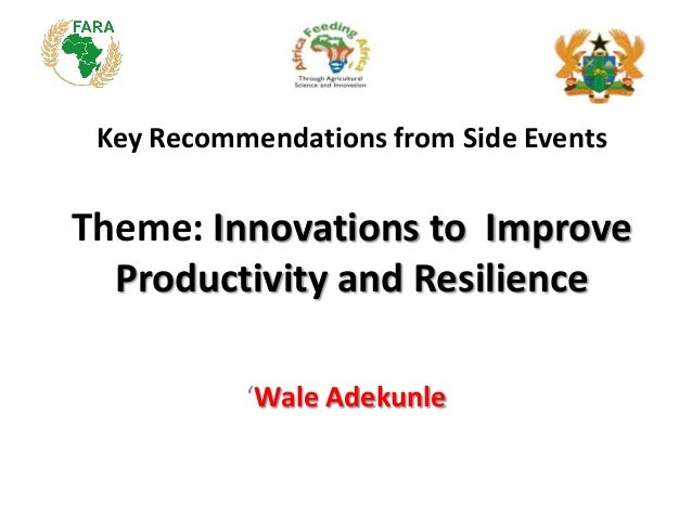 Key Recommendations from Side Events Theme: Innovations to Improve Productivity and Resilience 'Wale Adekunle