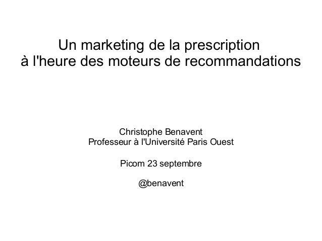 Un marketing de la prescription à l'heure des moteurs de recommandations Christophe Benavent Professeur à l'Université Par...