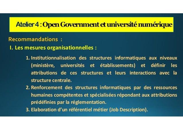 Atelier4:OpenGovernmentetuniversiténumérique Recommandations : I. Les mesures organisationnelles : 1. Institutionnalisatio...