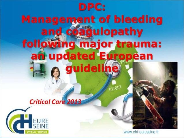 DPC: Management of bleeding and coagulopathy following major trauma: an updated European guideline Critical Care 2013  1