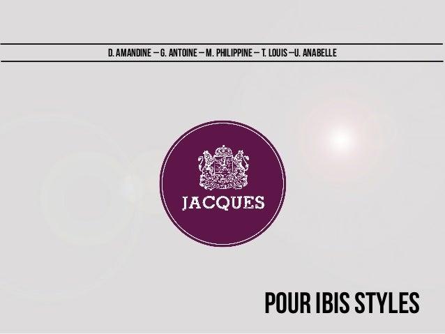 Pour IBIS STYLES D. Amandine – G. Antoine – M. Philippine – T. Louis –U. Anabelle
