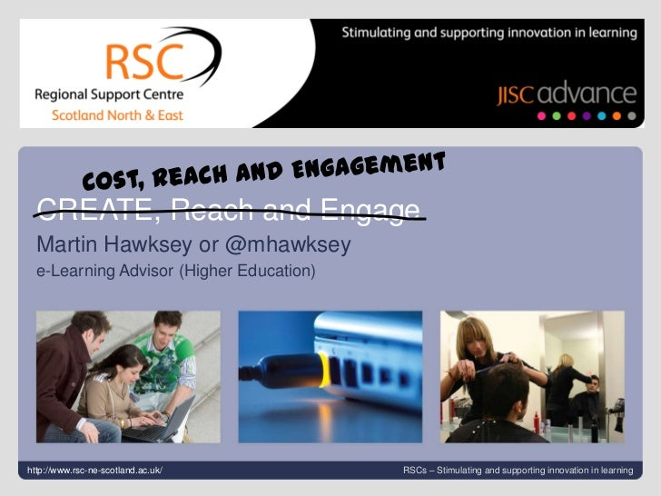 Cost, Reach and Engagement #jiscwf #n2<br />Cost, Reach and Engagement<br />CREATE, Reach and Engage<br />Martin Hawksey o...