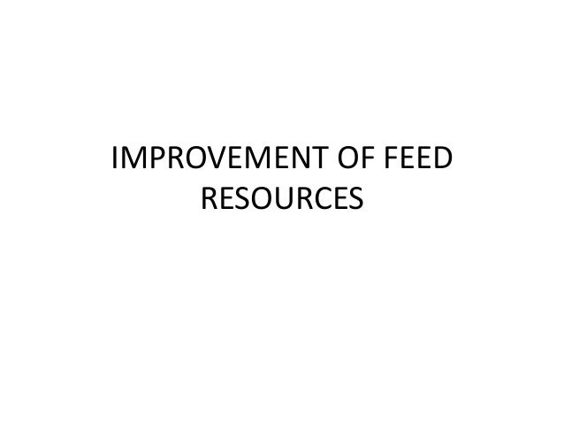 IMPROVEMENT OF FEED RESOURCES