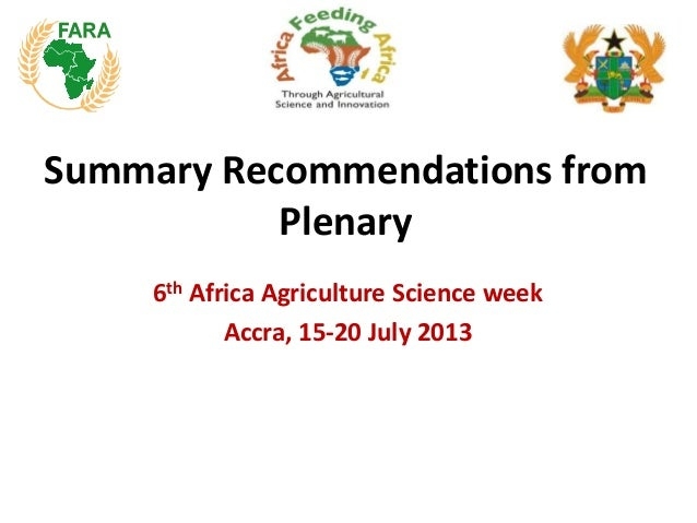 Summary Recommendations from Plenary 6th Africa Agriculture Science week Accra, 15-20 July 2013