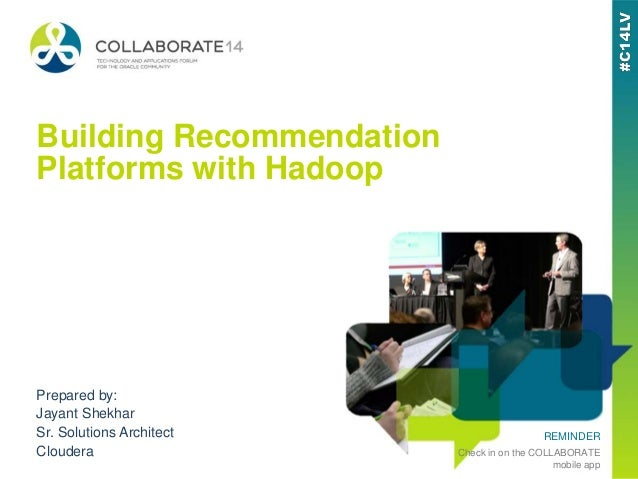REMINDER Check in on the COLLABORATE mobile app Building Recommendation Platforms with Hadoop Prepared by: Jayant Shekhar ...