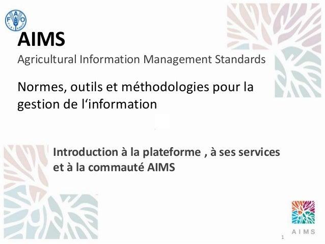 AIMS Agricultural Information Management Standards  Normes, outils et méthodologies pour la gestion de l'information Intro...