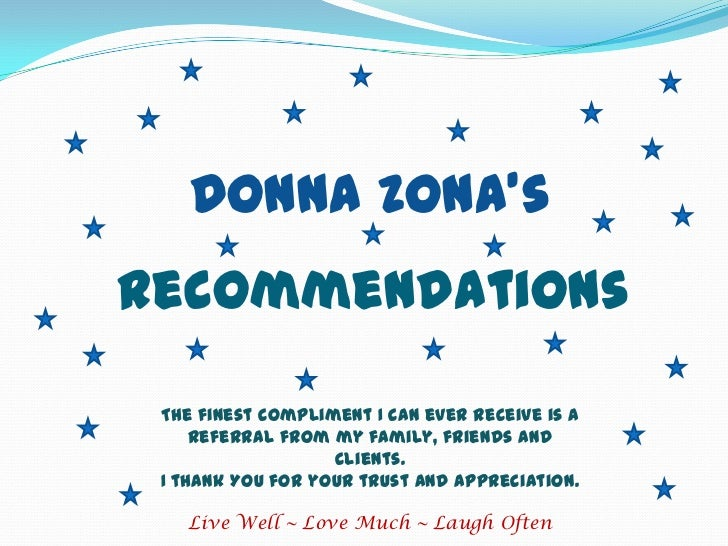 Donna Zona's <br />Recommendations<br />The finest compliment I can ever receive is a referral from my family, friends and...