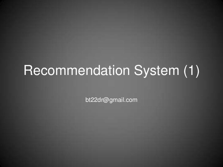 Recommendation System (1)        bt22dr@gmail.com