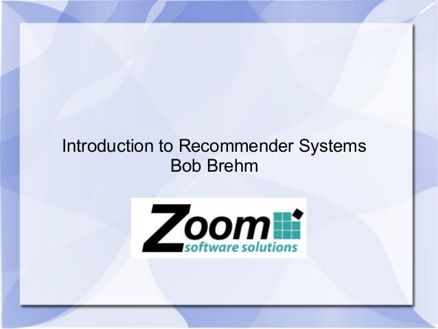 Introduction to Recommender Systems Bob Brehm
