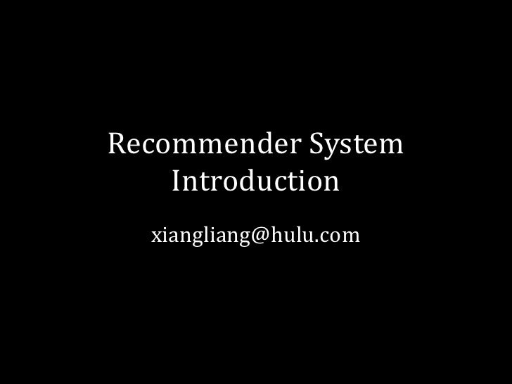 Recommender System    Introduction  xiangliang@hulu.com