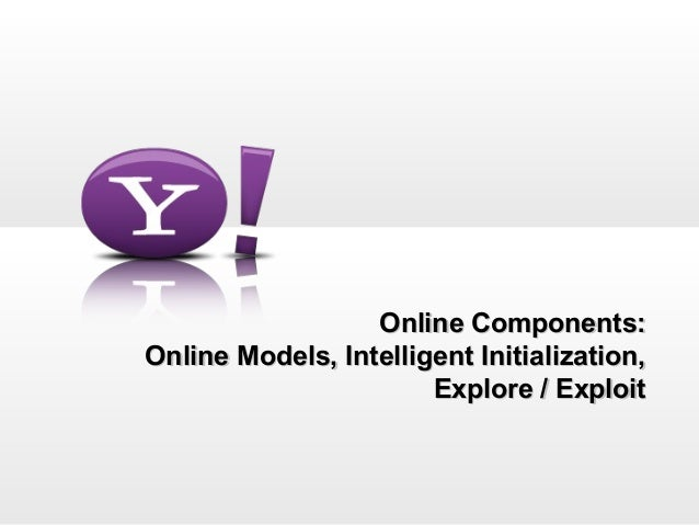 Online Components:Online Models, Intelligent Initialization,                       Explore / Exploit