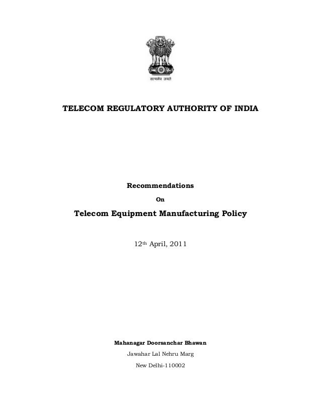 TELECOM REGULATORY AUTHORITY OF INDIA  Recommendations On  Telecom Equipment Manufacturing Policy  12th April, 2011  Mahan...