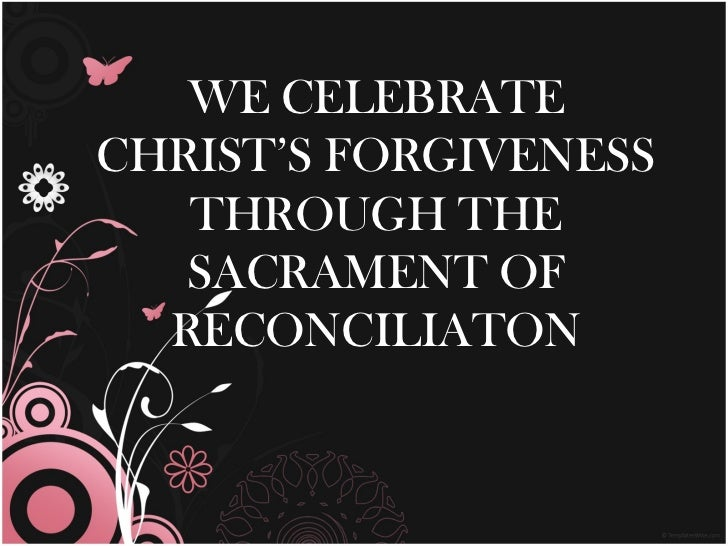 WE CELEBRATECHRIST'S FORGIVENESS   THROUGH THE   SACRAMENT OF  RECONCILIATON
