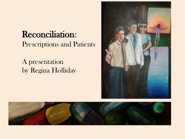 Reconciliation:Prescriptions and PatientsA presentationby Regina Holliday