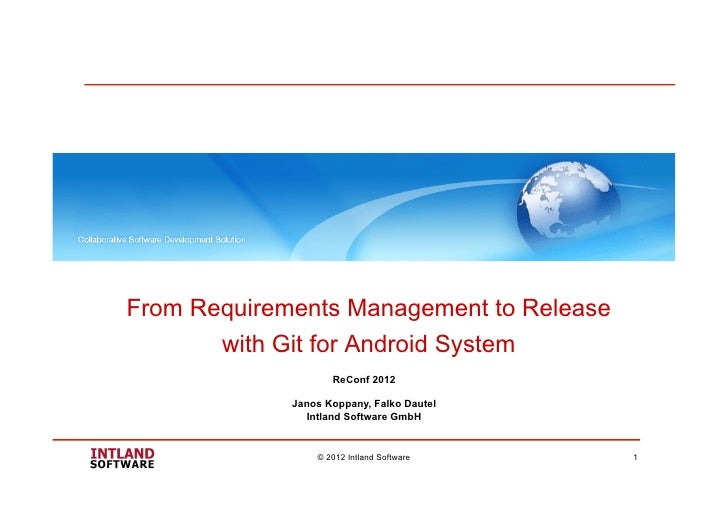 From Requirements Management to Release       with Git for Android System                    ReConf 2012             Janos...