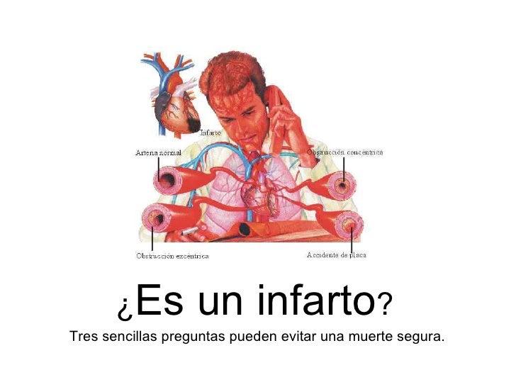 ¿ Es un infarto ?  Tres sencillas preguntas pueden evitar una muerte segura.