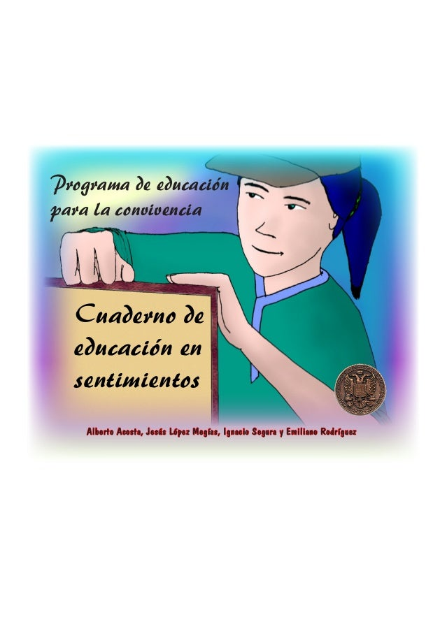 Cuaderno deeducación ensentimientosPrograma de educaciónpara la convivenciaAlberto Acosta, Jesús López Megías, Ignacio Seg...