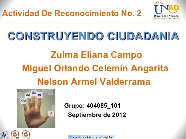 Actividad De Reconocimiento No. 2 CONSTRUYENDO CIUDADANIA          Zulma Eliana Campo    Miguel Orlando Celemín Angarita  ...