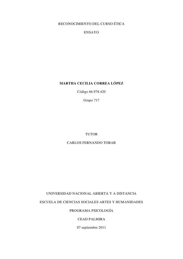 RECONOCIMIENTO DEL CURSO ÉTICA<br />ENSAYO<br />MARTHA CECILIA CORREA LÓPEZ<br />Código 66.978.420<br />Grupo 717<br />TUT...