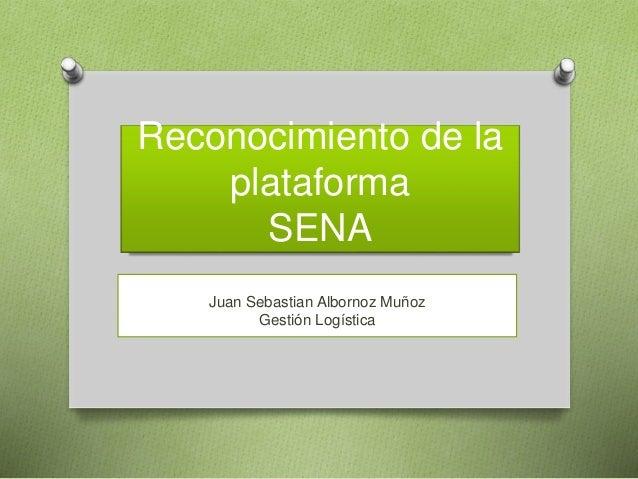 Reconocimiento de la plataforma SENA Juan Sebastian Albornoz Muñoz Gestión Logística