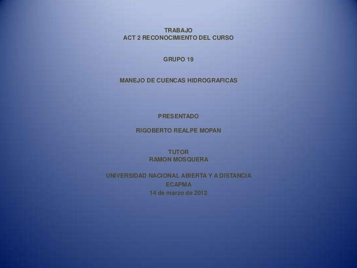 TRABAJO     ACT 2 RECONOCIMIENTO DEL CURSO                GRUPO 19   MANEJO DE CUENCAS HIDROGRAFICAS               PRESENT...