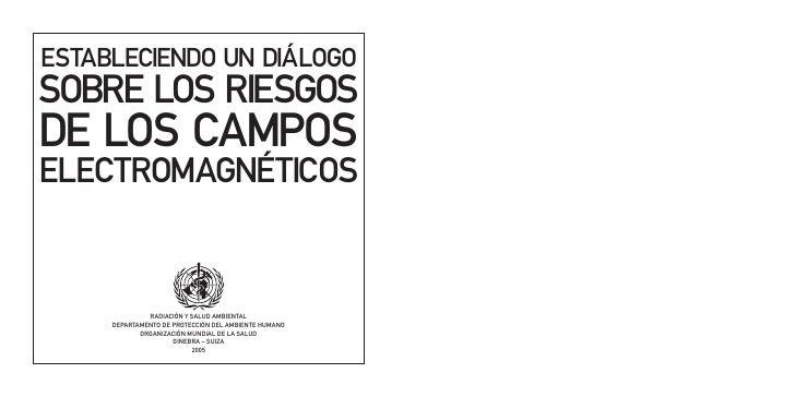 ESTABLECIENDO UN DIÁLOGO SOBRE LOS RIESGOS DE LOS CAMPOS ELECTROMAGNÉTICOS                 RADIACIÓN Y SALUD AMBIENTAL    ...