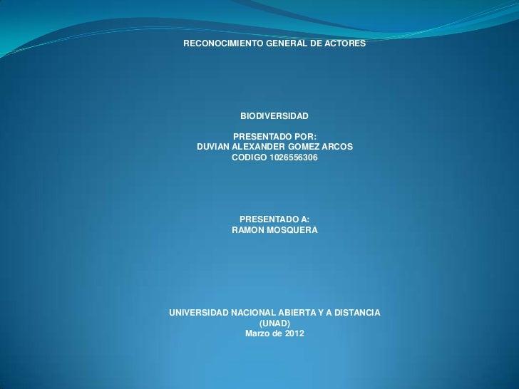 RECONOCIMIENTO GENERAL DE ACTORES              BIODIVERSIDAD            PRESENTADO POR:     DUVIAN ALEXANDER GOMEZ ARCOS  ...