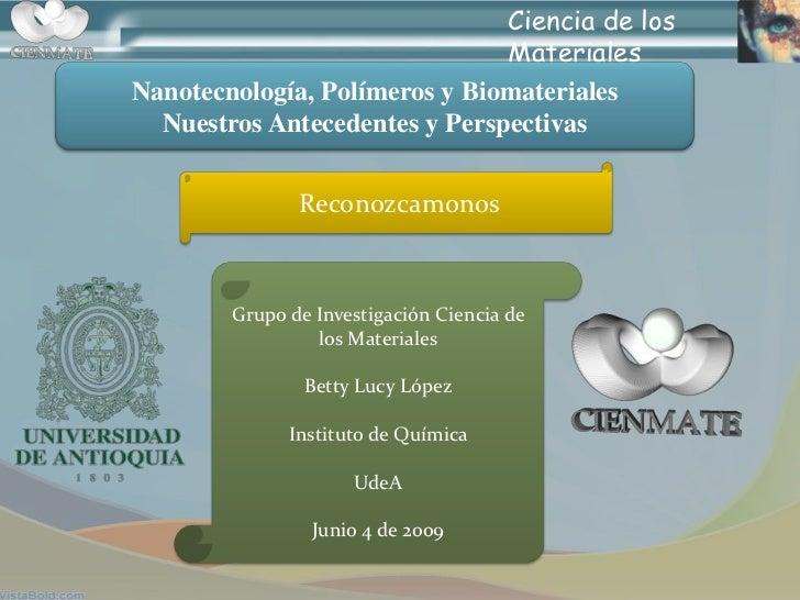 Ciencia de los                                Materiales Nanotecnología, Polímeros y Biomateriales   Nuestros Antecedentes...
