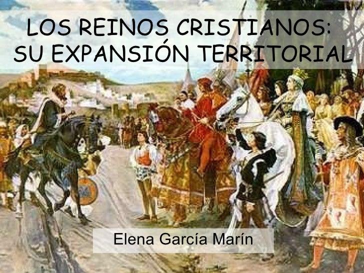Elena García Marín LOS REINOS CRISTIANOS:  SU EXPANSIÓN TERRITORIAL