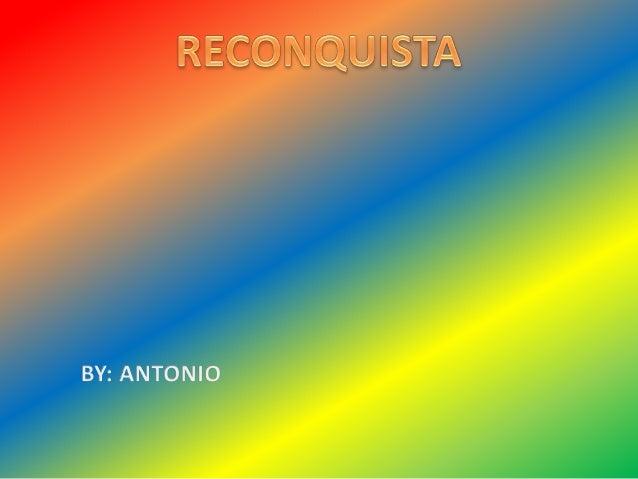 • INTRODUCIÓN • EMPIECE DE LA RECONQUISTA • FINAL DE LA RECONQUISTA • GENERRALES • BATALLAS