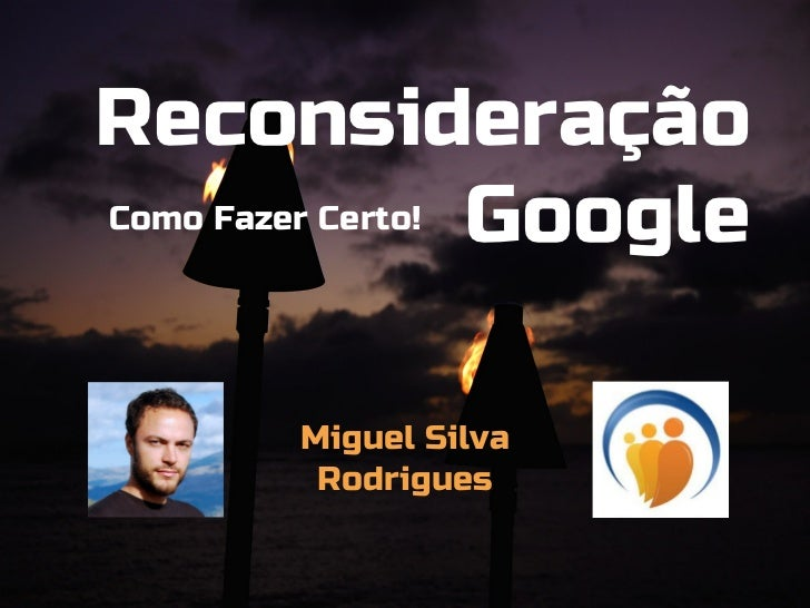 ReconsideraçãoComo Fazer Certo! Google       Miguel Silva        Rodrigues