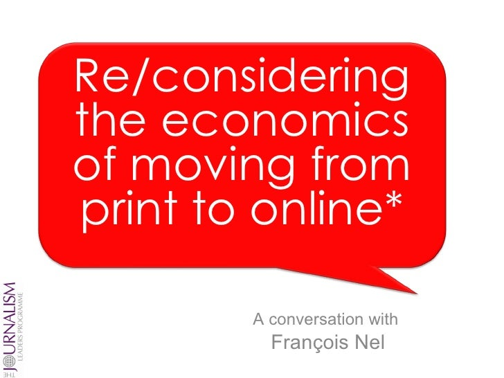 A conversation with  François Nel Re/considering the economics of moving from print to online*