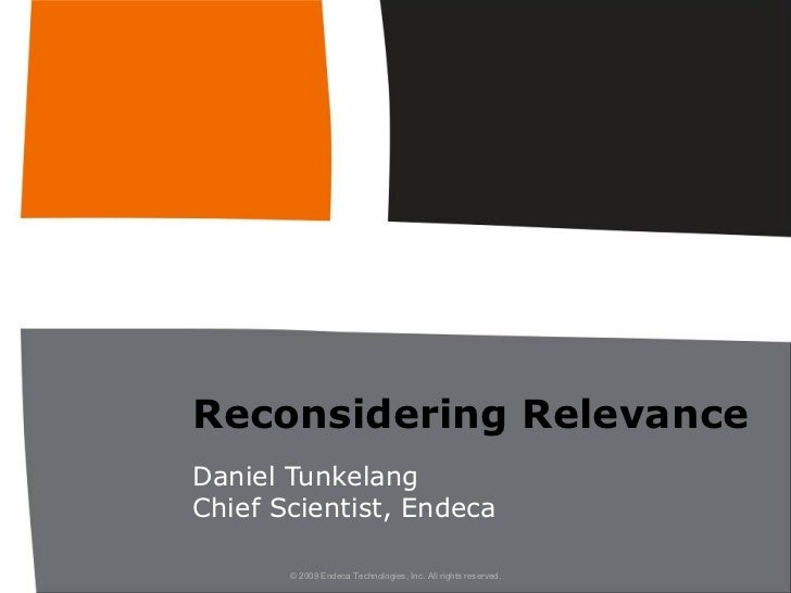 Reconsidering Relevance Daniel Tunkelang Chief Scientist, Endeca