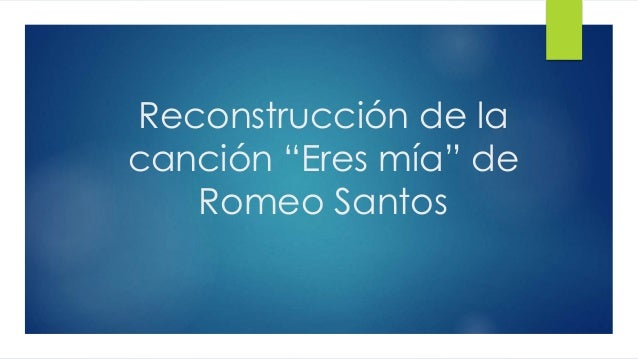"""Reconstrucción de la canción """"Eres mía"""" de Romeo Santos"""
