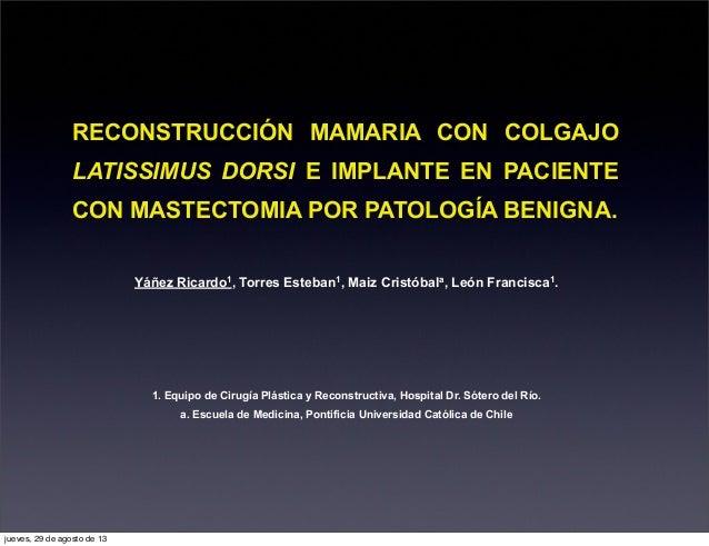 RECONSTRUCCIÓN MAMARIA CON COLGAJO LATISSIMUS DORSI E IMPLANTE EN PACIENTE CON MASTECTOMIA POR PATOLOGÍA BENIGNA. Yáñez Ri...