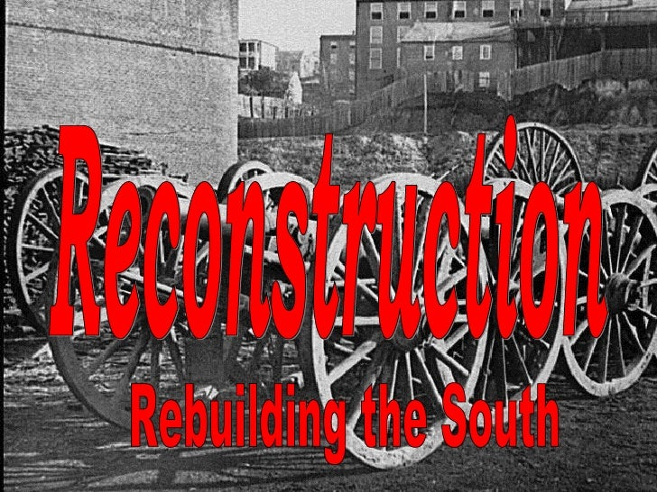 Reconstruction Rebuilding the South