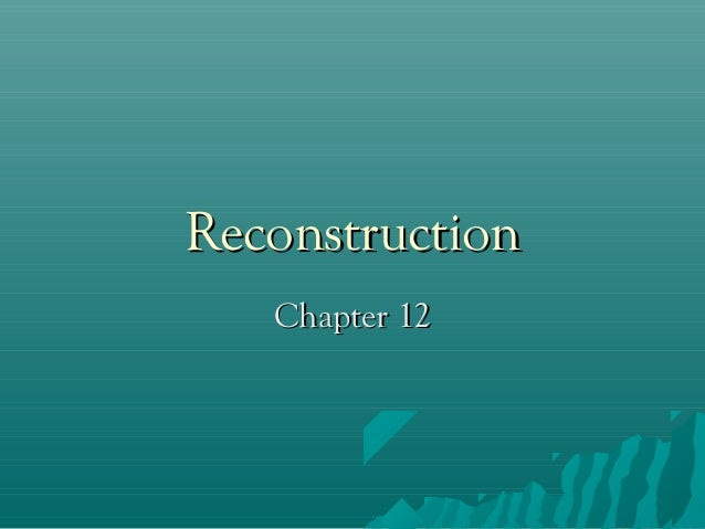 Reconstruction Chapter 12