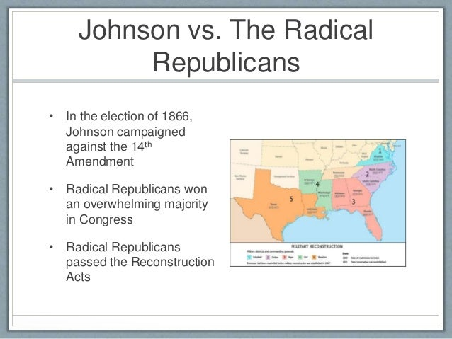 the conflict between the radical republicans and president johnson Although an honest and honorable man, andrew johnson was one of the most unfortunate of presidents arrayed against him were the radical republicans in congress, brilliantly led and ruthless in.