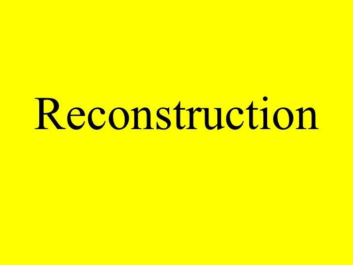 Reconstruction, Part I